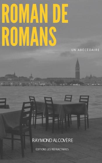 lecture,roman de romans un abécédaire,éditions les réfractaires,littérature,blog littéraire de christian cottet-emard